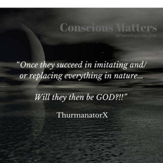 once-they-succeed-in-imitating-and_-or-replacing-everything-in-nature-will-they-then-be-god_1